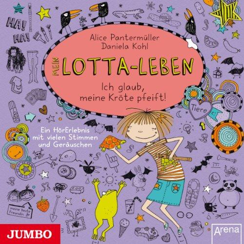 Mein Lotta-Leben: Ich glaub, meine Kröte pfeift! Titelbild
