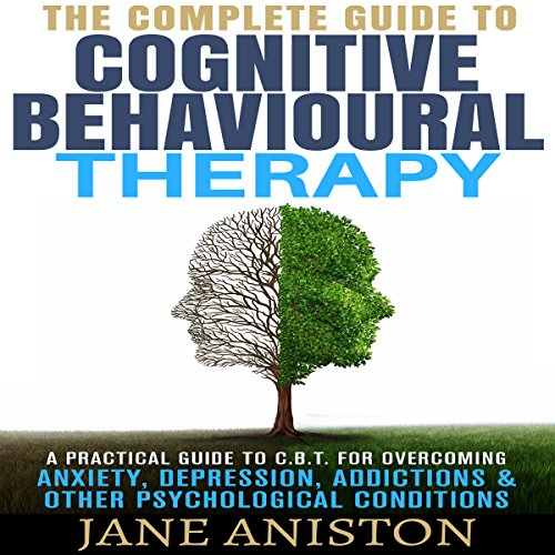 Cognitive Behavioral Therapy (CBT): A Complete Guide to Cognitive Behavioral Therapy  By  cover art