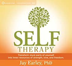 Self-Therapy: Transform Stuck Parts of Yourself into Inner Resources of Strength, Love, and Freedom