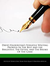 David Halberstam's Versatile Writing Prowess in the Best and the Brightest, the Fifties, and the Breaks of the Game