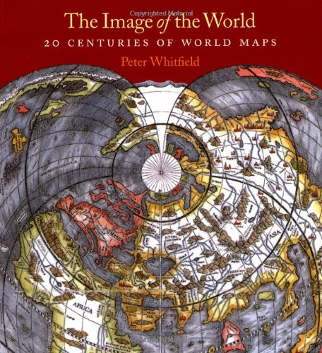 Download The Image of the World: 20 Centuries of World Maps 0712350896