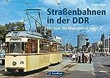 Straßenbahnen in der DDR: Die 50er- bis 80er-Jahre in Farbe