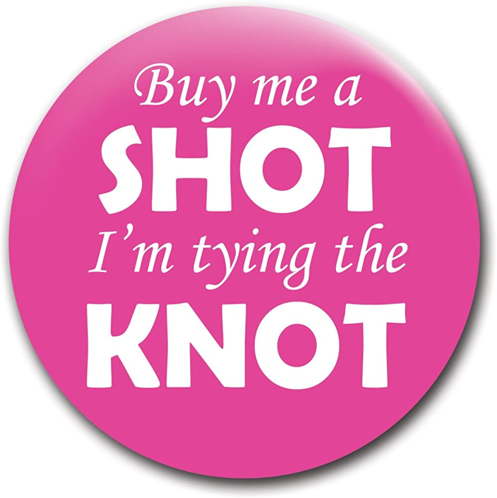 Buy Me a Shot I'm Tying Max 61% OFF the Knot 2.25-Inch Pin - Super sale Button Pinback