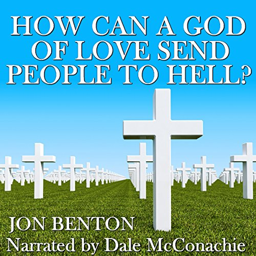 How Can a God of Love Send People to Hell? audiobook cover art