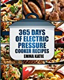 Pressure Cooker: 365 Days of Electric Pressure Cooker Recipes (Pressure Cooker, Pressure Cooker Recipes, Pressure Cooker Cookbook, Electric Pressure Cooker Books, Instant Pot Pressure Cooker Cookbook)