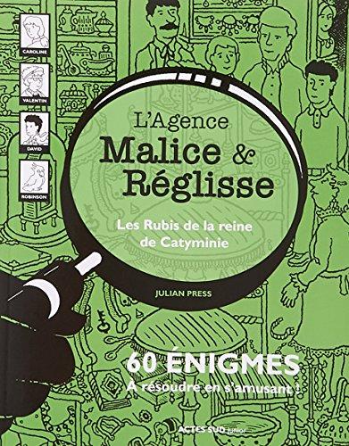 L'agence Malice & Réglisse : Les rubis de la reine de Catyminie : 60 énigmes à résoudre en s'amusant