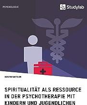 Spiritualitat als Ressource in der Psychotherapie mit Kindern und Jugendlichen