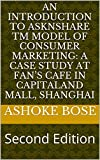 An Introduction to AskNshare TM Model of Consumer Marketing: A Case Study at Fan's Cafe in CapitaLand Mall, Shanghai: Second Edition (English Edition)