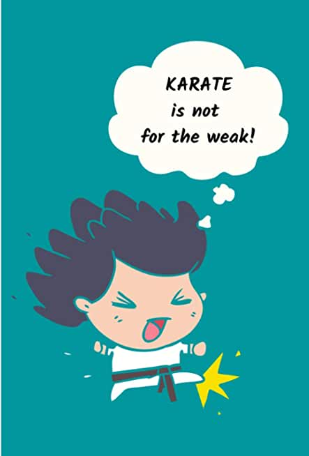 KARATE is not for the weak!: Composition notebook for Karate lovers. Funny cover. Wide ruled paper for kids