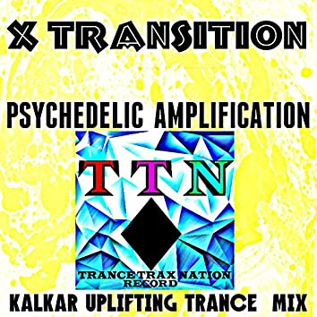 Psychedelic Amplification (Kalkar Uplifting Trance Mix)