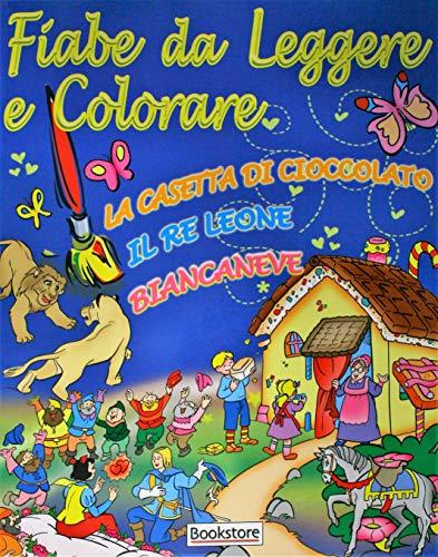Le più belle fiabe da leggere e colorare - LA CASETTA DI CIOCCOLATO - IL RE LEONE - BIANCANEVE