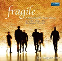Fragile: A Requiem for Male Voices by Die Singphoniker (2010-10-26)