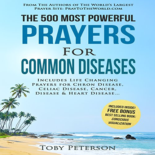 The 500 Most Powerful Prayers for Common Diseases     Includes Life Changing Prayers for Chron Disease, Celiac Disease, Cancer, Disease & Heart Disease              By:                                                                                                                                 Toby Peterson                               Narrated by:                                                                                                                                 Denese Steele,                                                                                        John Gabriel                      Length: 2 hrs and 8 mins     Not rated yet     Overall 0.0