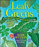 Leafy Greens: An A-to-Z Guide to 30 Types of Greens Plus More than 120 Delicious Recipes...