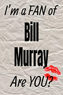 I'm a Fan of Bill Murray Are You? Creative Writing Lined Journal: Promoting Fandom and Creativity Through Journaling...One...