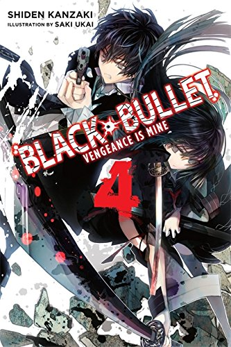 Black Bullet, Vol. 4 (light novel): Vengeance Is Mine