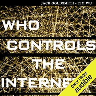 Who Controls the Internet     Illusions of a Borderless World              By:                                                                                                                                 Jack Goldsmith,                                                                                        Tim Wu                               Narrated by:                                                                                                                                 Bob Loza                      Length: 6 hrs and 24 mins     132 ratings     Overall 4.0