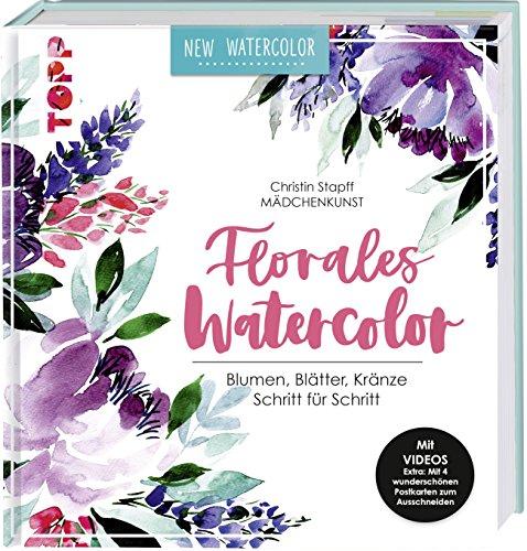 Florales Watercolor: Blumen, Blätter, Kränze Schritt für Schritt. Mit Videos und 2 wunderschönen Postkarten