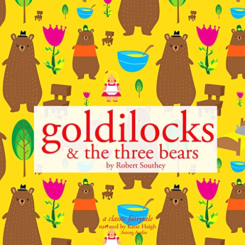 Goldilocks and the Three Bears                   By:                                                                                                                                 Robert Southey                               Narrated by:                                                                                                                                 Katie Haigh                      Length: 10 mins     Not rated yet     Overall 0.0