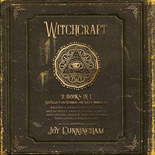 Witchcraft: 2 Books in 1: Witchcraft for Beginners and Wicca Starter Kit: Become a Modern Witch Using Moon Spells, Tarots, Herbal, Candle and Crystal Magick, Find Your Own Path Living a Magical Life