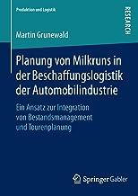 Planung von Milkruns in der Beschaffungslogistik der Automobilindustrie: Ein Ansatz zur Integration von Bestandsmanagement...
