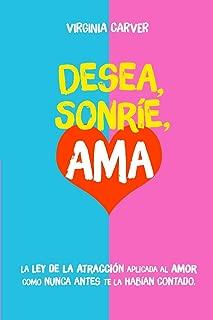 Desea, Sonríe, Ama: La Ley de la Atracción aplicada al amor como nunca antes te la habían contado. (Spanish Edition)