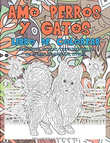 Amo perros y gatos - Libro de colorear - Terranova, Ocicat, Tervuren belga, Ojos Azules, Faraón, otros.