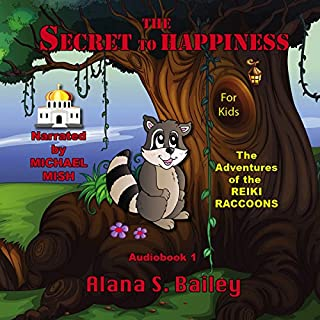 The Secret to Happiness     The Adventures of the Reiki Raccoons, Volume 1              By:                                                                                                                                 Alana S. Bailey                               Narrated by:                                                                                                                                 Michael Mish                      Length: 33 mins     3 ratings     Overall 5.0