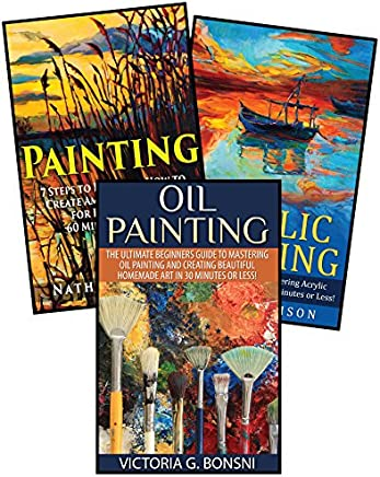 Painting: 3 in 1 Masterclass Box Set: Book 1: Painting + Book 2: Acrylic Painting + Book 3: Oil Painting (Painting - Painting for Beginners - Acrylic Painting - Oil Painting)