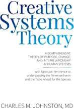 Creative Systems Theory: A Comprehensive Theory of Purpose, Change, and Interrelationship In Human Systems