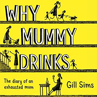 Why Mummy Drinks                   By:                                                                                                                                 Gill Sims                               Narrated by:                                                                                                                                 Gabrielle Glaister                      Length: 11 hrs and 7 mins     19 ratings     Overall 4.6