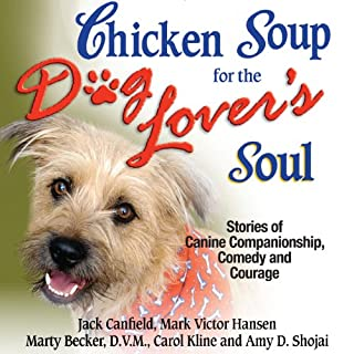 Chicken Soup for the Dog Lover's Soul: Stories of Canine Companionship, Comedy and Courage cover art