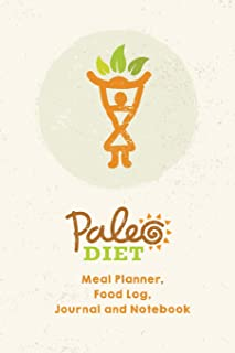 Paleo Diet Meal Planner, Food Log, Journal and Notebook: Perfect daily companion note book on the journey to become a bett...