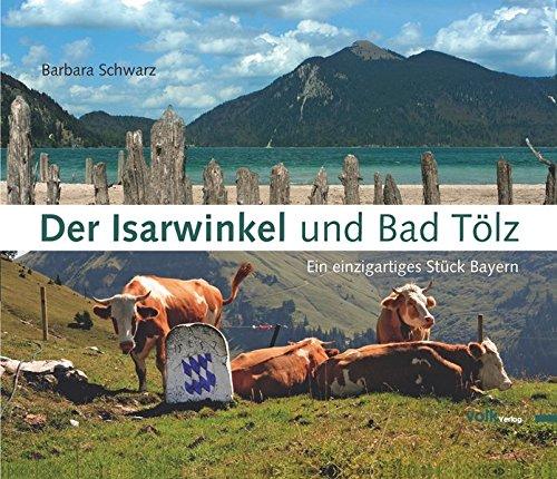 Der Isarwinkel und Bad Tölz: Ein einzigartiges Stück Bayern