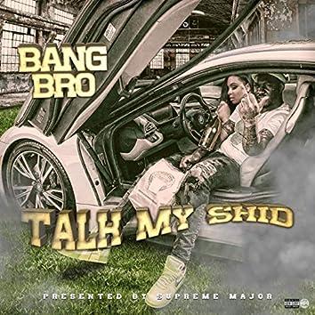 Talk My Shid