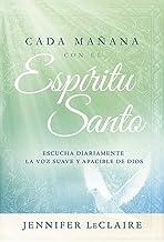 Cada mañana con el Espíritu Santo: Escuche diariamente la voz dulce y apacible de Dios. (Spanish Edition)