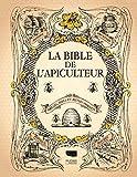 La Bible de l apiculteur - Abeilles, miels et autres produits