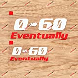 0-60 Eventually Car Decal Vinyl Sticker - 2X White+Red, 4 Inches, 6 Inches - No Background