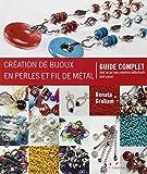 Création de bijoux en perles et fil de métal : Guide compl