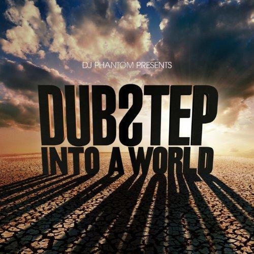 DJ Phantom presents Dubstep Into a World