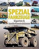 Spezialfahrzeuge: Giganten & Sonderkonstruktionen - Gerhard Siem