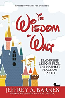 The Wisdom of Walt: Leadership Lessons from the Happiest Place on Earth (Volume 1)