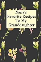 Nana's Favorite Recipes To My Granddaughter: Blank Granddaughter Create Your Own Cookbook