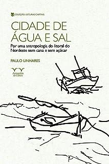 Cidade de Água e Sal. Por Uma Antropologia do Litoral do Nordeste sem Cana e sem Açúcar - Coleção Leituras Capitais