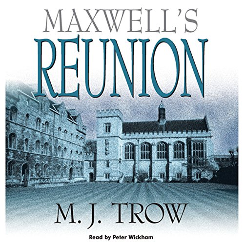 Maxwell's Reunion                   By:                                                                                                                                 M. J. Trow                               Narrated by:                                                                                                                                 Peter Wickham                      Length: 8 hrs and 31 mins     8 ratings     Overall 4.8