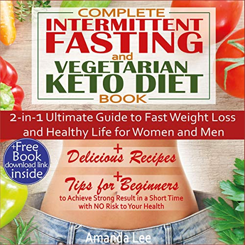 Complete Intermittent Fasting And Vegetarian Keto Diet Book 2 In 1 Ultimate Guide To Fast Weight Loss And Healthy Life For Women And Men