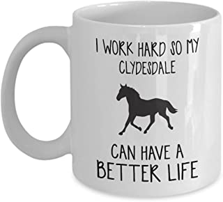 Clydesdale Mug - I Work Hard So Can Have A Better Life - Funny Novelty Ceramic Coffee & Tea Cup Cool Gifts For Men Or Women With Gift Box