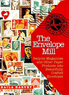 The Envelope Mill: Recycle Magazines and Other Paper Products into Beautifully Crafted Envelopes