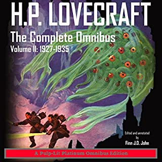H.P. Lovecraft, The Complete Omnibus, Volume II: 1927-1935                   Written by:                                                                                                                                 Howard Phillips Lovecraft,                                                                                        Finn J.D. John                               Narrated by:                                                                                                                                 Finn J.D. John                      Length: 27 hrs and 4 mins     20 ratings     Overall 4.9