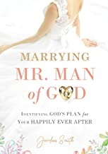 Marrying Mr. Man of God: Identifying God's Plan for Your Happy Ever After